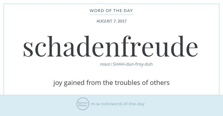 Schadenfreude is a compound of the German nouns Schaden, meaning 'damage' or 'harm,' and Freude, meaning 'joy,' so it makes sense that schadenfreude means joy over some harm or misfortune suffered by