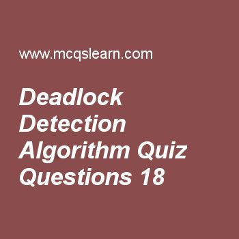 Practice deadlock detection algorithm quizzes, operating systems quiz 18 to learn. Free operating system MCQs questions and answers to learn deadlock detection algorithm MCQs with answers. Practice MCQs to test knowledge on deadlock detection algorithm, system calls in operating system, what operating system do, mutual exclusion, computer system architecture worksheets.  Free deadlock detection algorithm worksheet has multiple choice quiz questions as deadlock prevention strategies are...