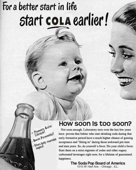 This would so not fly today...studies show kids that start drinking soda early fit it during the awkward teen years...hahaha