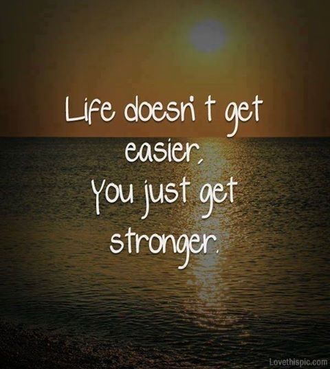 you get stronger life quotes quotes positive quotes quote life quote positive quote inspiring