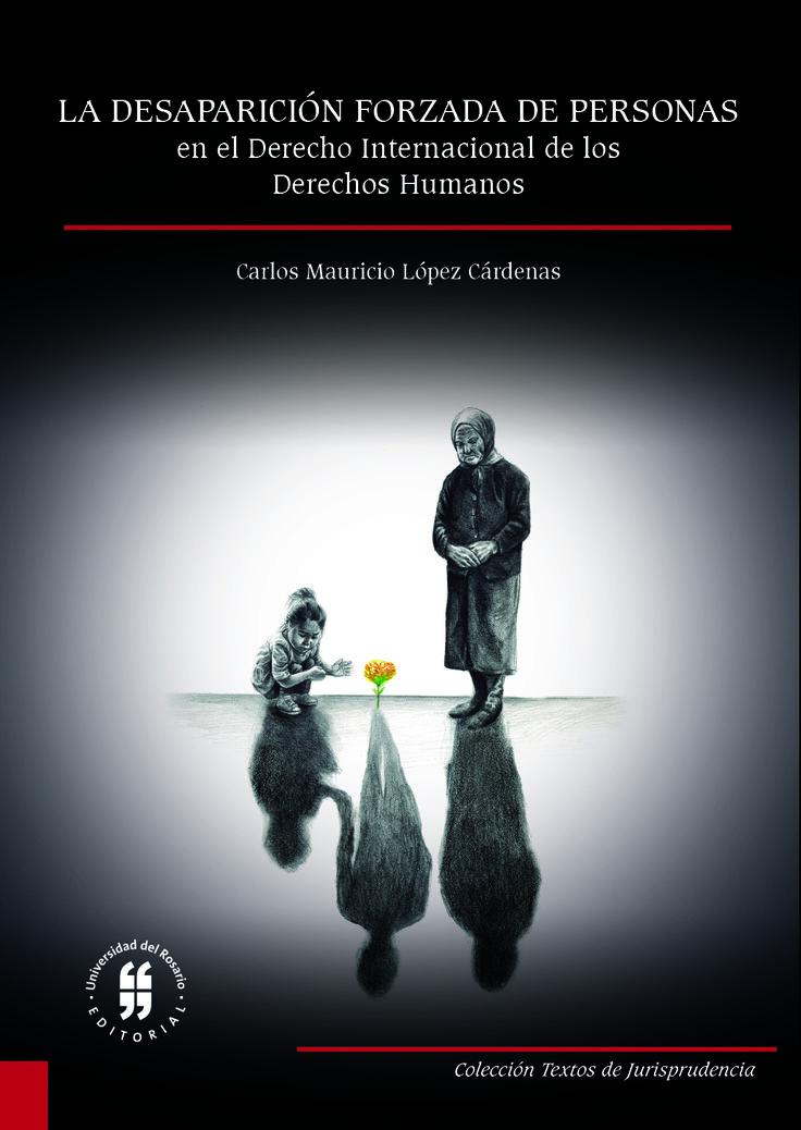 La desaparición forzada de personas en el derecho internacional de los derechos humanos. Estudio de su evolución, concepto y reparación a las víctimas