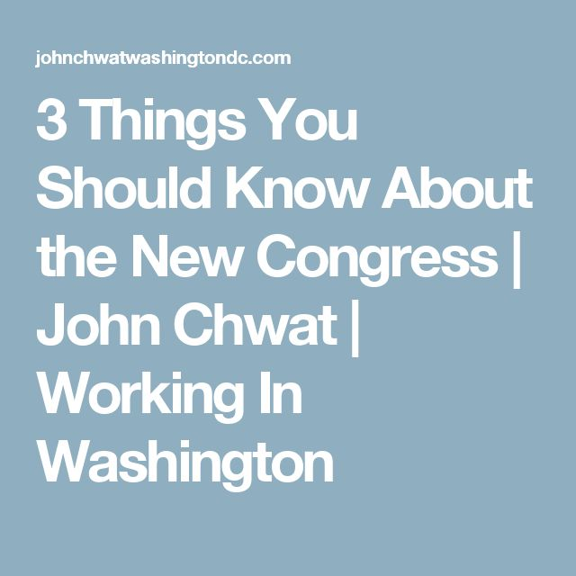 3 Things You Should Know About the New Congress | John Chwat | Working In Washington