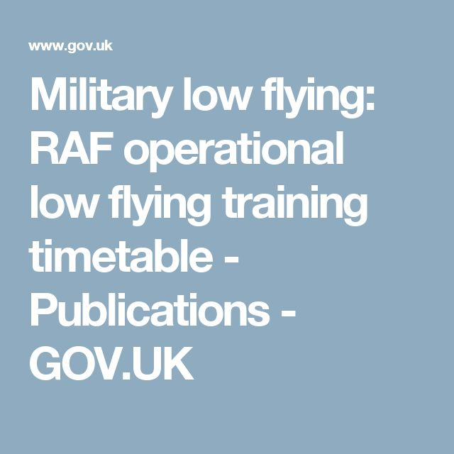 Military low flying: RAF operational low flying training timetable - Publications - GOV.UK