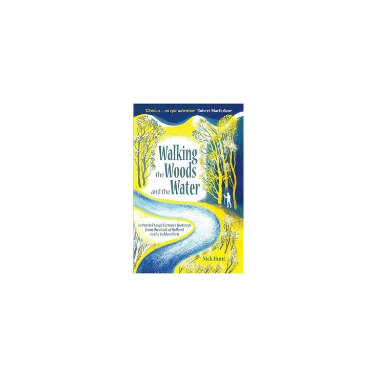Walking the Woods and the Water : In Patrick Leigh Fermor's Footsteps from the Hook of Holland to the