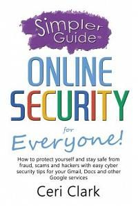 A   Simpler Guide to Online Security for Everyone: How to Protect Yourself and Stay Safe from Fraud, Scams and Hackers with Easy Cyber Security Tips f