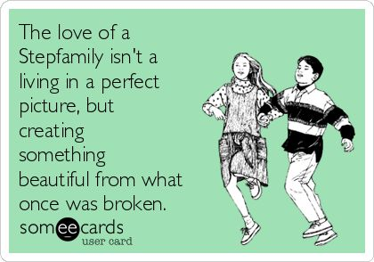 The love of a Stepfamily isn't a living in a perfect picture, but creating something beautiful from what once was broken.  Stepmom blended family love quotes