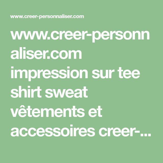 www.creer-personnaliser.com impression sur tee shirt sweat vêtements et accessoires creer-personnaliser.com c'est le choix du vêtement personnalisé des motifs à imprimer !!! ACCUEIL BOUTIQUE VÊTEMENTS HOMMES VÊTEMENTS FEMMES VÊTEMENTS ENFANTS SACS & ACCESSOIRES TEE SHIRT PERSONNALISÉ SWEAT PERSONNALISÉ Personnaliser une tasse avec un motif ... ou faite imprimer un nom ou texte personnalisé Casquettes Echarpes Sacs Tablier Porte Clé Parapluies Tasses & Bouteilles Badges Sti...