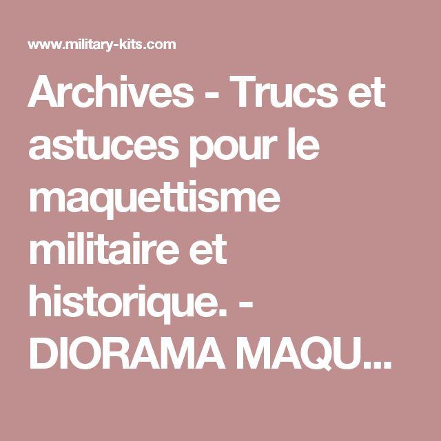 Archives - Trucs et astuces pour le maquettisme militaire et historique. - DIORAMA MAQUETTE MILITAIRE MAQUETTES CHARS MAQUETTES AVIONS FIGURINES DIORAMAS DECORS PEINTURE