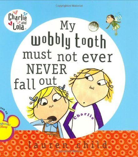 My Wobbly Tooth Must Not Ever Never Fall Out by Lauren Child, http://www.amazon.ca/dp/0448442558/ref=cm_sw_r_pi_dp_Myzyrb0J2DF86