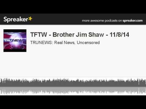 TFTW - Brother Jim Shaw - 11/8/14 (made with Spreaker)
