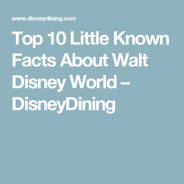 Top 10 Little Known Facts About Walt Disney World – DisneyDining