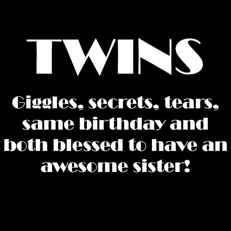 twins both blessed to have an awesome sister...