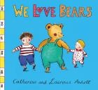 We Love Bears by Catherine and Laurence Anholt