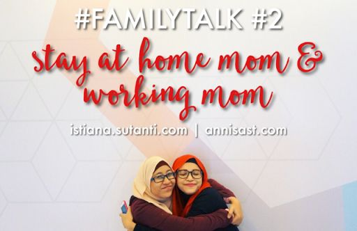 #FAMILYTALK: Me on Stay At Home Mom | annisast.com