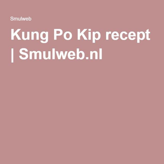 Kung Po Kip recept   Smulweb.nl