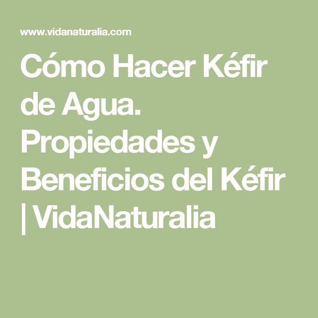 Cómo Hacer Kéfir de Agua. Propiedades y Beneficios del Kéfir | VidaNaturalia