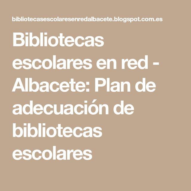 Bibliotecas escolares en red - Albacete: Plan de adecuación de bibliotecas escolares
