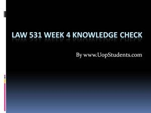 www.UopStudents.com University of Phoenix LAW 531 Week 4 Knowledge Check Want to see the complete Knowledge Check..?? Click here http://goo.gl/kqFEhy