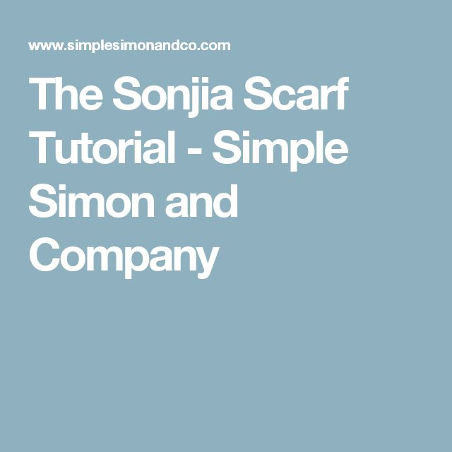 The Sonjia Scarf Tutorial - Simple Simon and Company