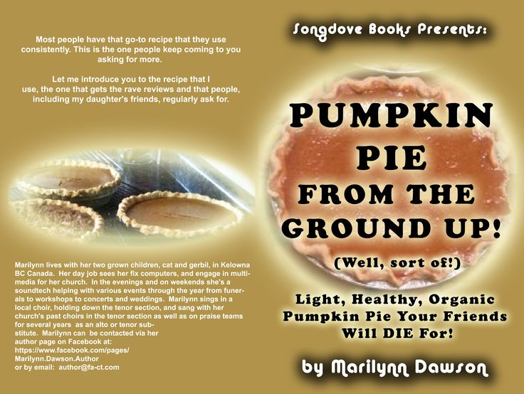 Cover art for new book: Pmpkin Pie From the Ground Up! (Well, Almost!) - Most people have that go-to recipe that they use consistently. This is the one people keep coming to you asking for more.  Let me introduce you to the recipe that I use, the one that gets the rave reviews and that people, including my daughter's friends, regularly ask for - Look for it on Kindle this week!