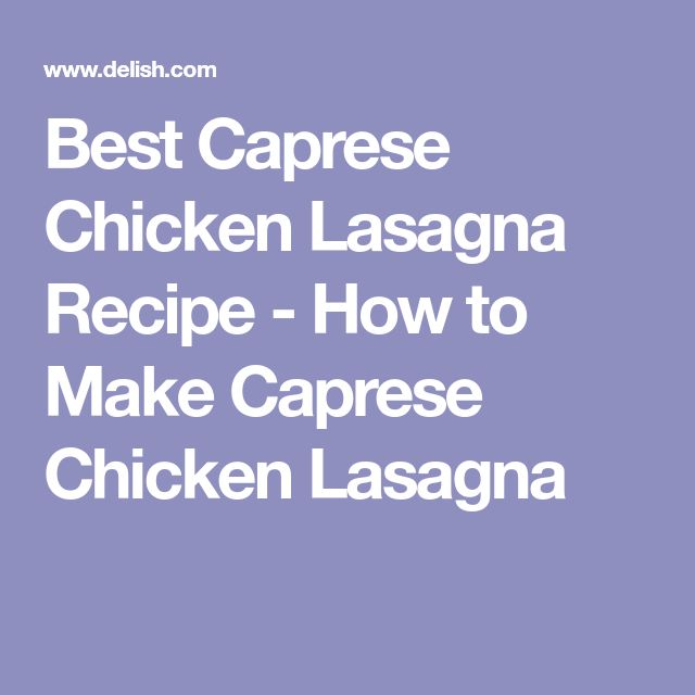 Best Caprese Chicken Lasagna Recipe - How to Make Caprese Chicken Lasagna