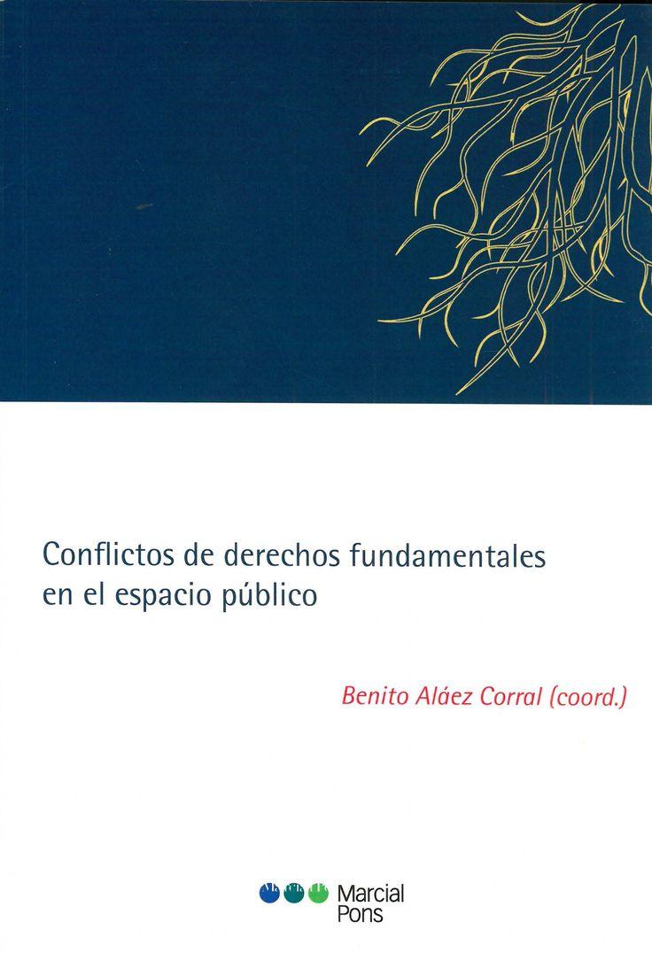 Conflictos de derechos fundamentales en el espacio público / Benito Aláez Corral (coord.). Marcial Pons, 2017