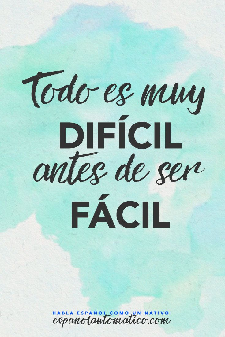 Todo es muy DIFÍCIL antes de ser FÁCIL ✿ Spanish Learning/ Teaching Spanish / Spanish Language / Spanish vocabulary / Spoken Spanish / More fun Spanish Resources at http://espanolautomatico.com ✿ Share it with people who are serious about learning Spanish!