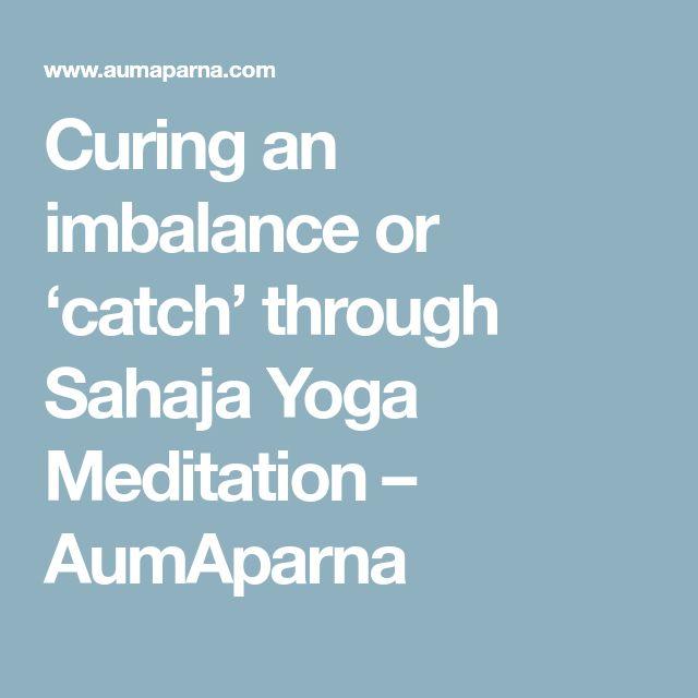 Curing an imbalance or 'catch' through Sahaja Yoga Meditation – AumAparna