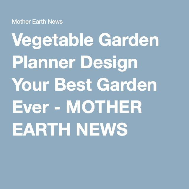 Vegetable Garden Planner Design Your Best Garden Ever - MOTHER EARTH NEWS