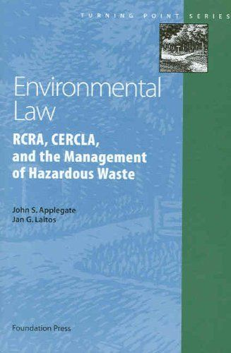 Environmental Law: RCRA, CERCLA, and the Management of Hazardous Waste by John S. Applegate. Save 13 Off!. $23.44. Publication: December 5, 2005. Publisher: Foundation Press (December 5, 2005). Author: John S. Applegate