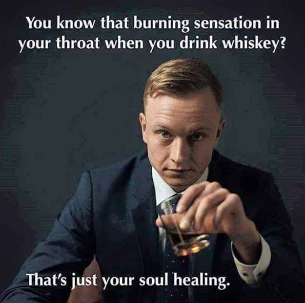 …but in the end, you know whiskey will heal whatever mistakes you end up making. That's just how whiskey works.