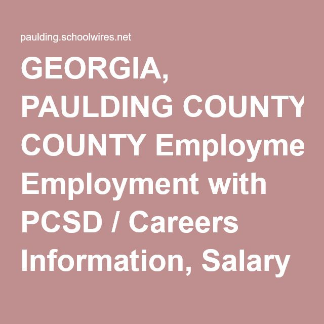 GEORGIA, PAULDING COUNTY Employment with PCSD / Careers Information, Salary Schedules, & Benefits