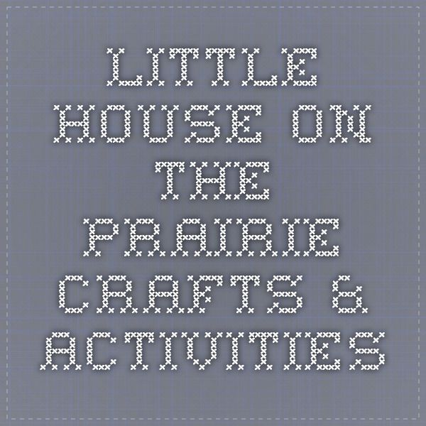 Little House on the Prairie Crafts & Activities
