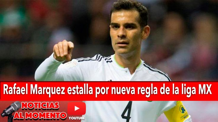 Rafael Marquez estalla por nueva regla de la liga MX | Noticias al Momento