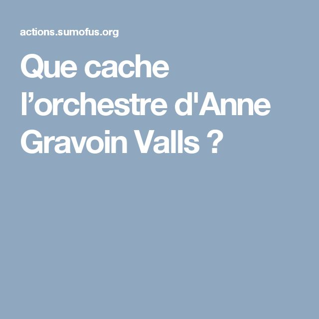 Que cache l'orchestre d'Anne Gravoin Valls ?