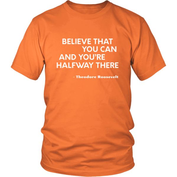 """Happy President's Day - """" Believe that You Can ...-Teodore Roosevelt """" - original custom made t-shirts."""