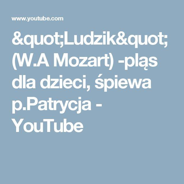 """""""Ludzik"""" (W.A Mozart)  -pląs dla dzieci, śpiewa p.Patrycja - YouTube"""
