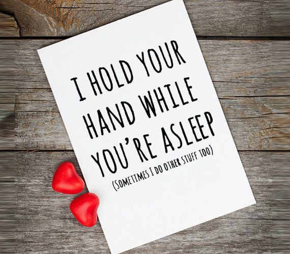 I want to hold your hand while you're asleep! Adorable. But this Valentine's card has a naughty subtitle...