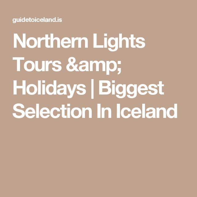 Northern Lights Tours & Holidays | Biggest Selection In Iceland