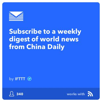 Recommended Recipe on IFTTT: Subscribe to a weekly digest of world news from China Daily