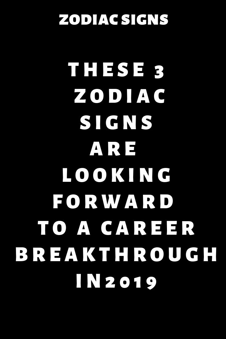 These 3 zodiac signs are looking forward to a career