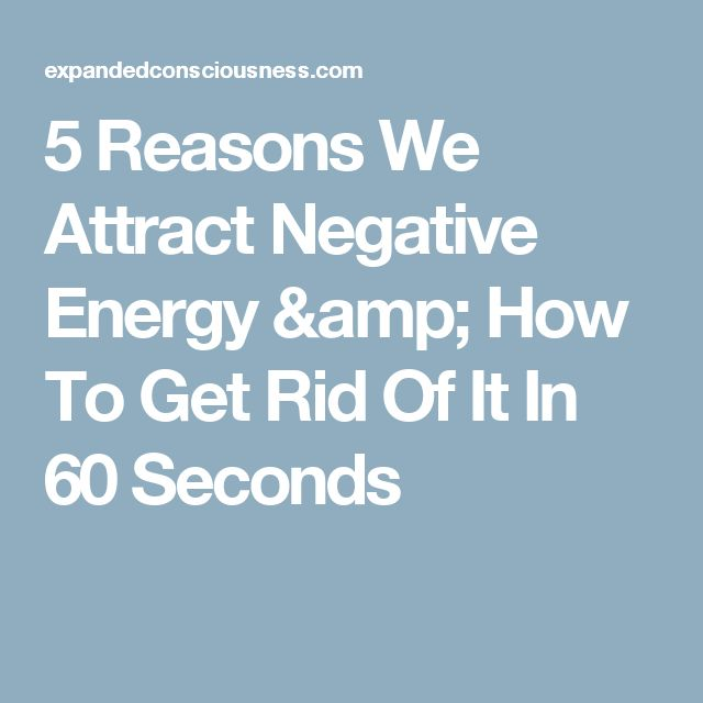 5 Reasons We Attract Negative Energy & How To Get Rid Of It In 60 Seconds