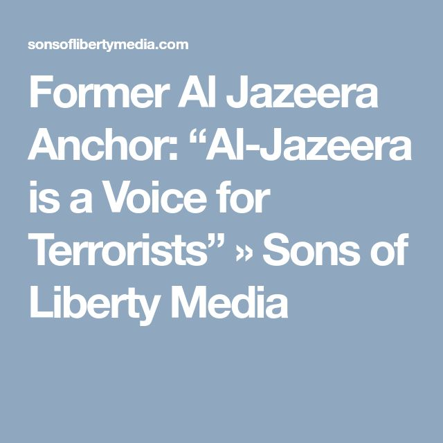 "Former Al Jazeera Anchor: ""Al-Jazeera is a Voice for Terrorists"" » Sons of Liberty Media"