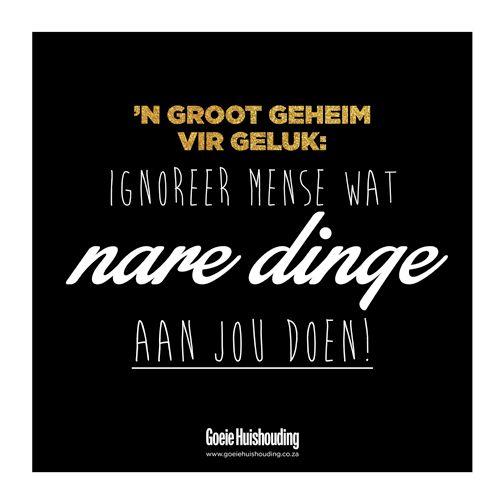 Ignoreer mense wat nare dinge aan jou doen... #Afrikaans #others #Happiness #madeitmyown