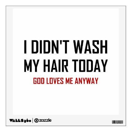 Did Not Wash Hair God Loves Me Wall Sticker - walldecals home decor cyo custom wall decals