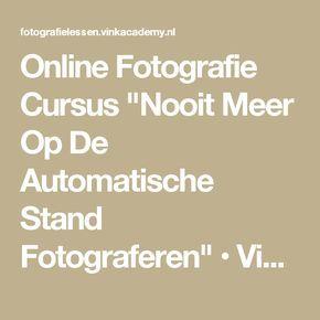 """Online Fotografie Cursus """"Nooit Meer Op De Automatische Stand Fotograferen"""" • Vink Academy"""