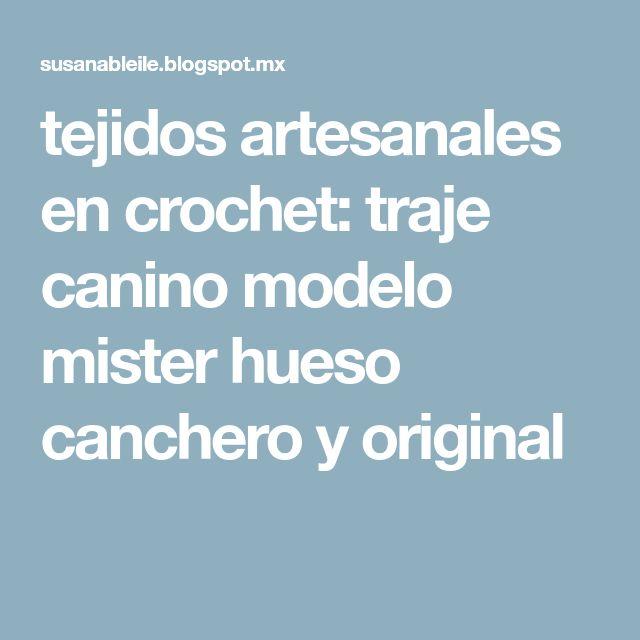 tejidos artesanales en crochet: traje canino modelo mister hueso canchero y original