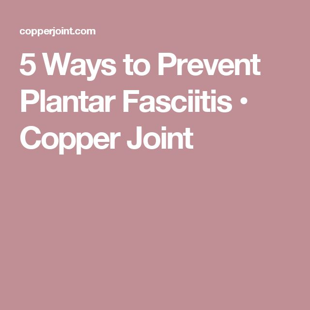 5 Ways to Prevent Plantar Fasciitis • Copper Joint