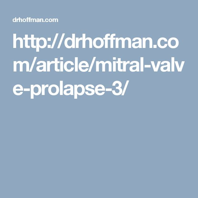 http://drhoffman.com/article/mitral-valve-prolapse-3/