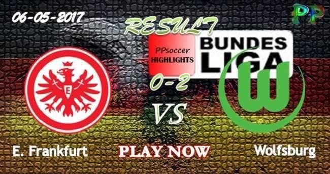 Eintracht Frankfurt 0 - 2 Wolfsburg HIGHLIGHTS 06.05.2017